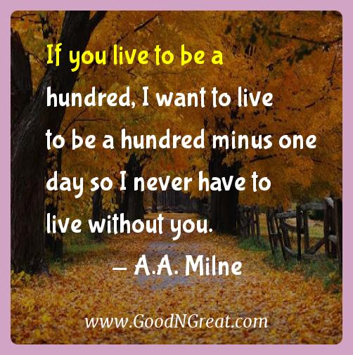 A.a. Milne Inspirational Quotes  - If you live to be a hundred, I want to live to be a hundred