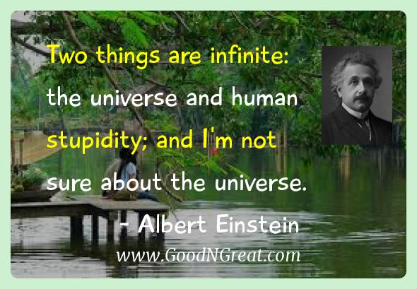 Albert Einstein Inspirational Quotes  - Two things are infinite: the universe and human stupidity;