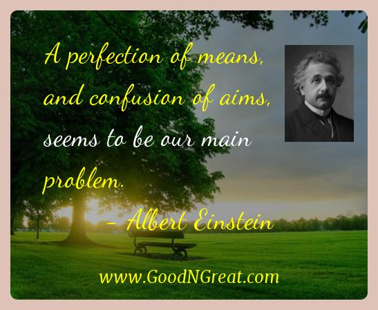 Albert Einstein Inspirational Quotes  - A perfection of means, and confusion of aims, seems to be