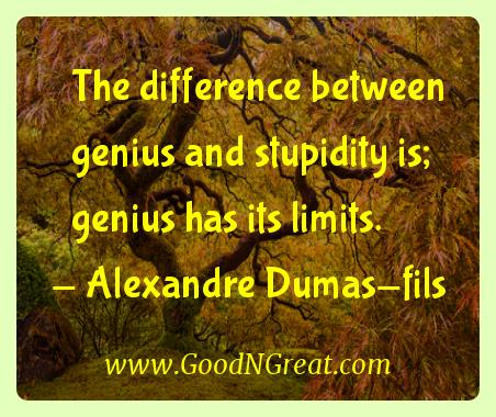 Alexandre Dumas-fils Inspirational Quotes  - The difference between genius and stupidity is; genius has