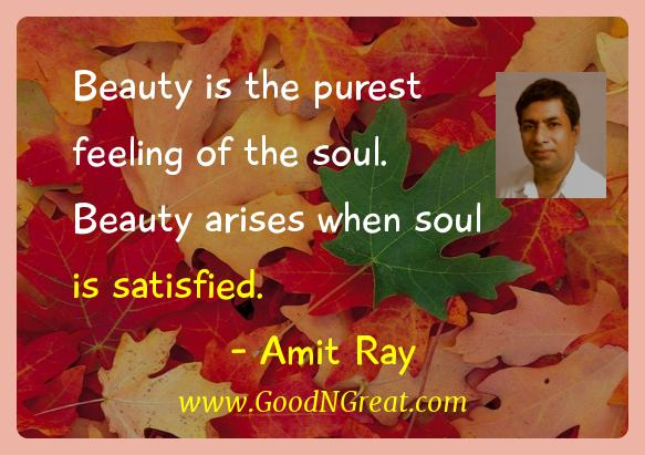 Amit Ray Inspirational Quotes  - Beauty is the purest feeling of the soul. Beauty arises