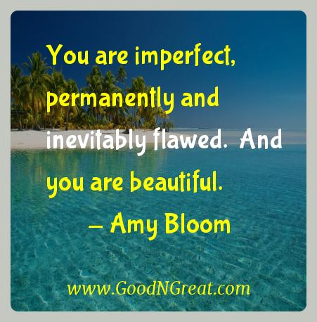 Amy Bloom Inspirational Quotes  - You are imperfect, permanently and inevitably flawed.  And