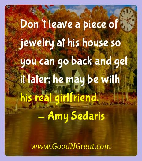 Amy Sedaris Inspirational Quotes  - Don't leave a piece of jewelry at his house so you can go