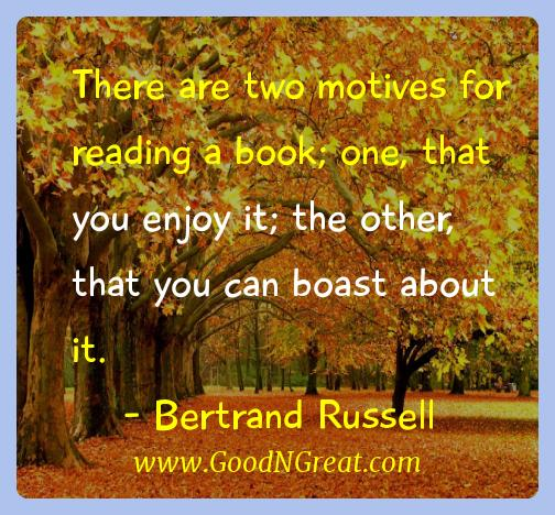 Bertrand Russell Inspirational Quotes  - There are two motives for reading a book; one, that you