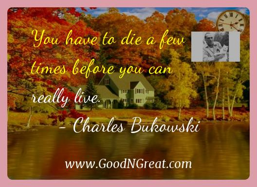 Charles Bukowski Inspirational Quotes  - You have to die a few times before you can really