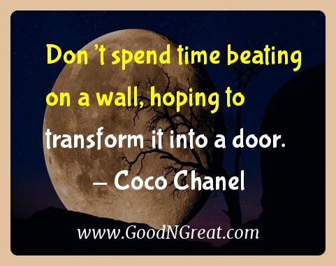 Coco Chanel Inspirational Quotes  - Don't spend time beating on a wall, hoping to transform it