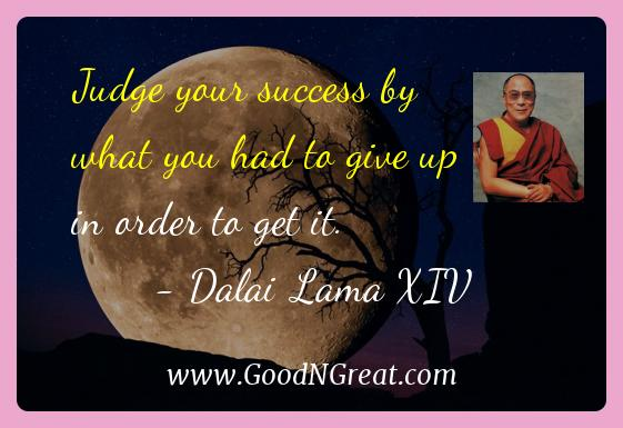 Dalai Lama Xiv Inspirational Quotes  - Judge your success by what you had to give up in order to