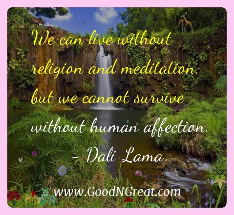 Dali Lama Inspirational Quotes  - We can live without religion and meditation, but we cannot