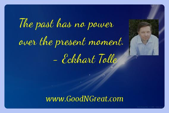 Eckhart Tolle Inspirational Quotes  - The past has no power over the present