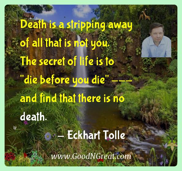 Eckhart Tolle Inspirational Quotes  - Death is a stripping away of all that is not you. The