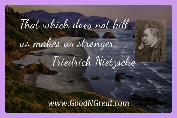 Friedrich Nietzsche Inspirational Quotes  - That which does not kill us makes us