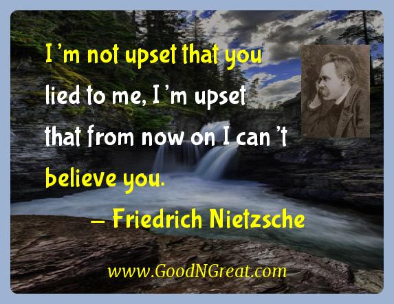 Friedrich Nietzsche Inspirational Quotes  - I'm not upset that you lied to me, I'm upset that from