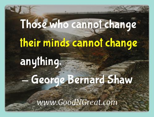 George Bernard Shaw Inspirational Quotes  - Those who cannot change their minds cannot change