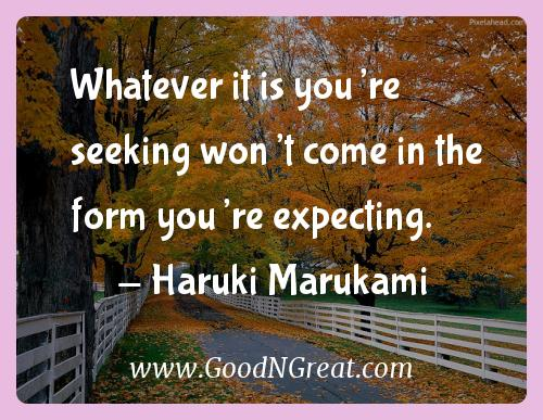 Haruki Marukami Inspirational Quotes  - Whatever it is you're seeking won't come in the form