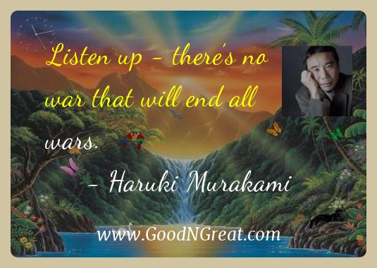 Haruki Murakami Inspirational Quotes  - Listen up - there's no war that will end all