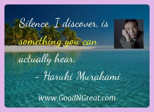 Haruki Murakami Inspirational Quotes  - Silence, I discover, is something you can actually