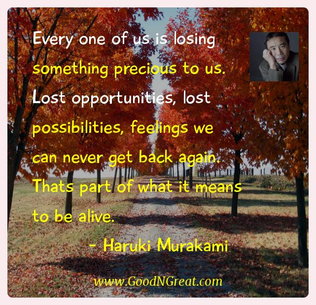 Haruki Murakami Inspirational Quotes  - Every one of us is losing something precious to us. Lost