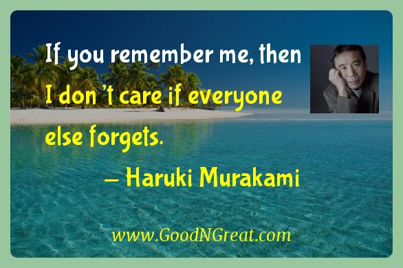 Haruki Murakami Inspirational Quotes  - If you remember me, then I don't care if everyone else