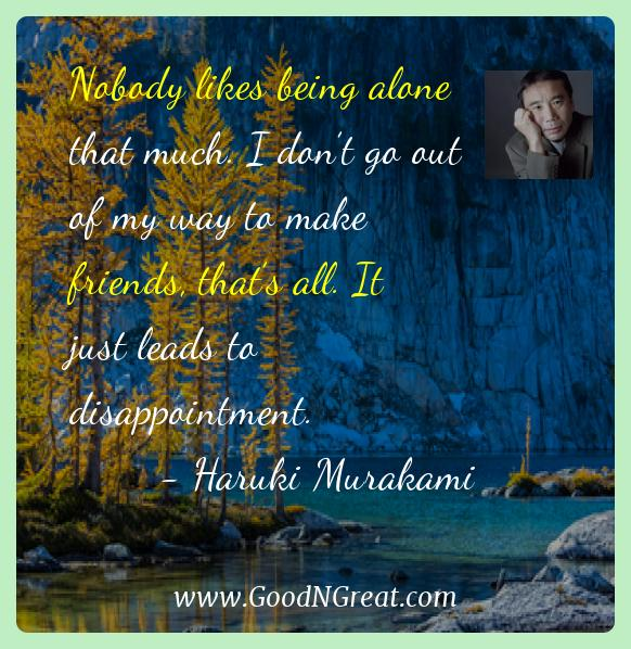 Haruki Murakami Inspirational Quotes  - Nobody likes being alone that much. I don't go out of my
