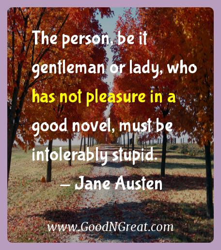 Jane Austen Inspirational Quotes  - The person, be it gentleman or lady, who has not pleasure