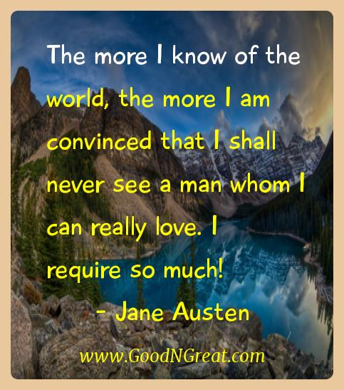 Jane Austen Inspirational Quotes  - The more I know of the world, the more I am convinced that