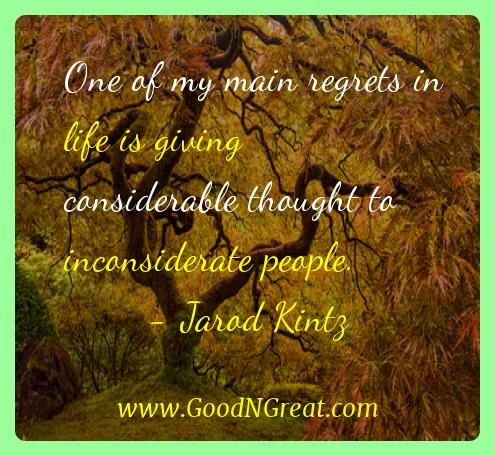 Jarod Kintz Inspirational Quotes  - One of my main regrets in life is giving considerable