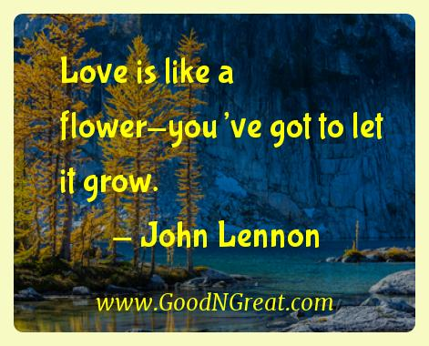 John Lennon Inspirational Quotes  - Love is like a flower-you've got to let it