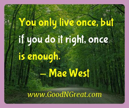 Mae West Inspirational Quotes  - You only live once, but if you do it right, once is