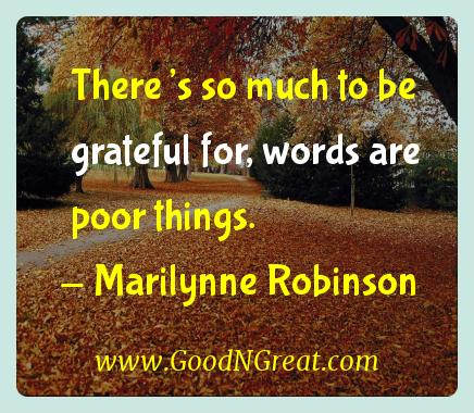 Marilynne Robinson Inspirational Quotes  - There's so much to be grateful for, words are poor