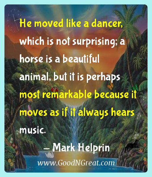 Mark Helprin Inspirational Quotes  - He moved like a dancer, which is not surprising; a horse is