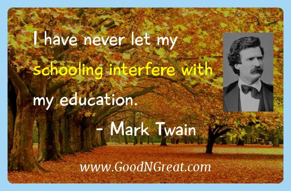 Mark Twain Inspirational Quotes  - I have never let my schooling interfere with my