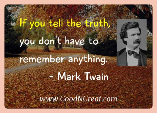 Mark Twain Inspirational Quotes  - If you tell the truth, you don't have to remember