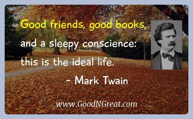 Mark Twain Inspirational Quotes  - Good friends, good books, and a sleepy conscience: this is