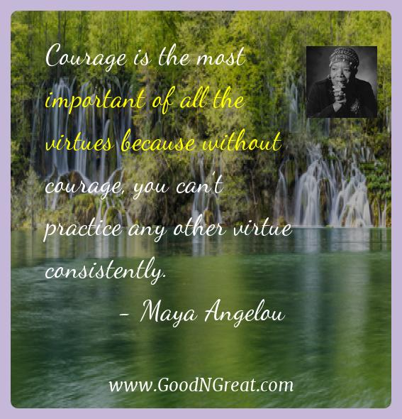 Maya Angelou Inspirational Quotes  - Courage is the most important of all the virtues because