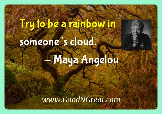 Maya Angelou Inspirational Quotes  - Try to be a rainbow in someone's