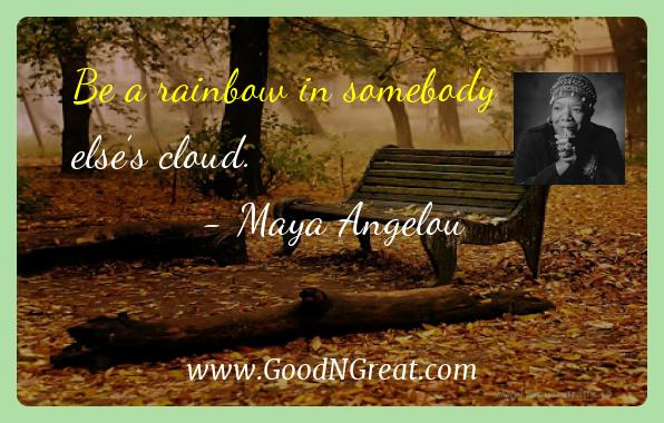 Maya Angelou Inspirational Quotes  - Be a rainbow in somebody else's