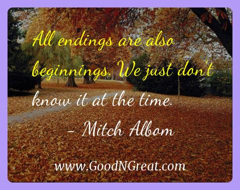 Mitch Albom Inspirational Quotes  - All endings are also beginnings. We just don't know it at