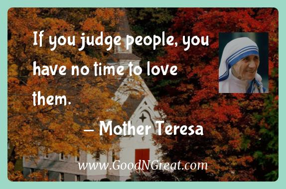Mother Teresa Inspirational Quotes  - If you judge people, you have no time to love