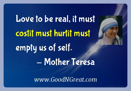 Mother Teresa Inspirational Quotes  - Love to be real, it must costit must hurtit must empty us