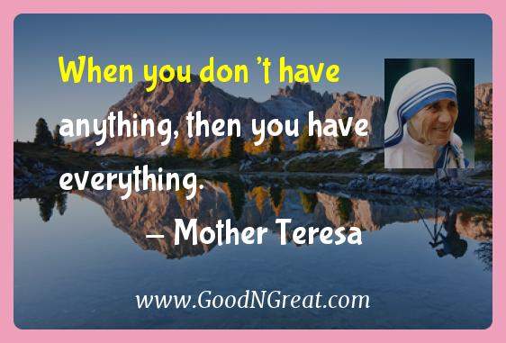Mother Teresa Inspirational Quotes  - When you don't have anything, then you have
