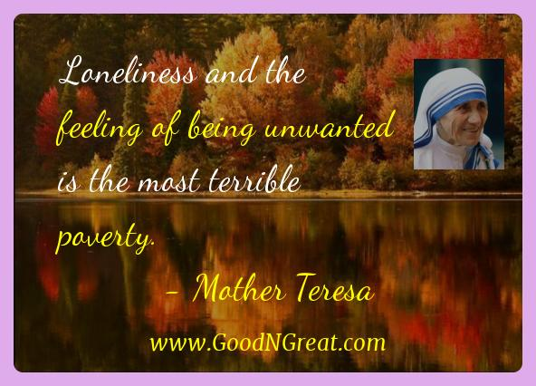 Mother Teresa Inspirational Quotes  - Loneliness and the feeling of being unwanted is the most
