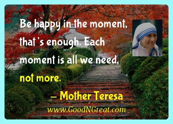 Mother Teresa Inspirational Quotes  - Be happy in the moment, that's enough. Each moment is all