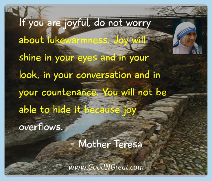 Mother Teresa Inspirational Quotes  - If you are joyful, do not worry about lukewarmness. Joy