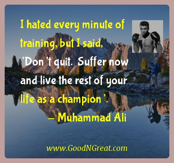 Muhammad Ali Inspirational Quotes  - I hated every minute of training, but I said, 'Don't