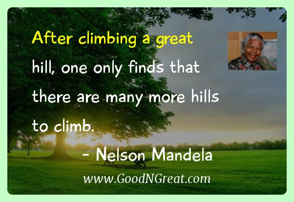 Nelson Mandela Inspirational Quotes  - After climbing a great hill, one only finds that there are