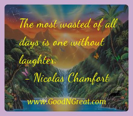Nicolas Chamfort Inspirational Quotes  - The most wasted of all days is one without