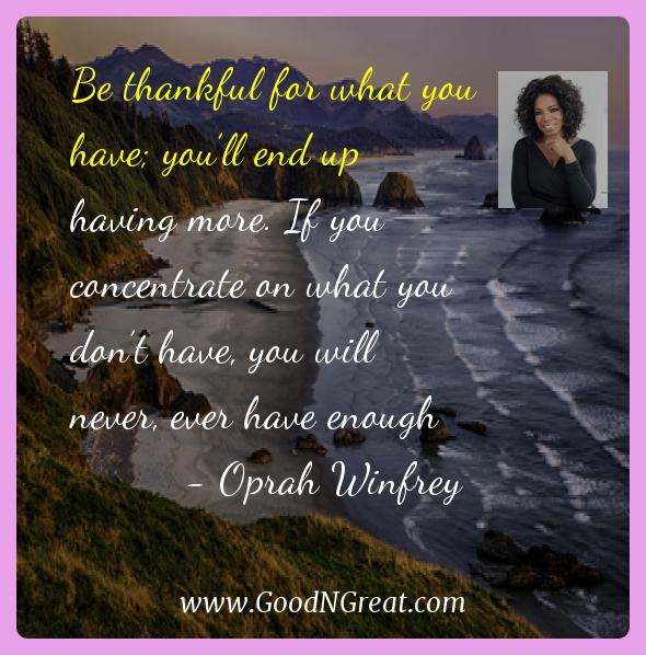 Oprah Winfrey Inspirational Quotes  - Be thankful for what you have; you'll end up having more.