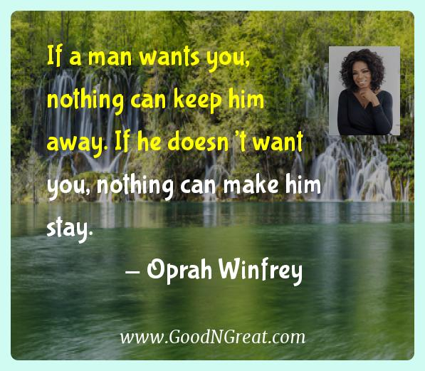 If a man wants you, nothing can keep him away. If he