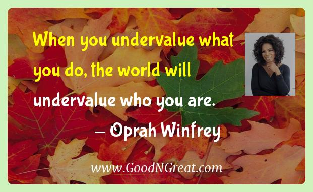 Oprah Winfrey Inspirational Quotes  - When you undervalue what you do, the world will undervalue