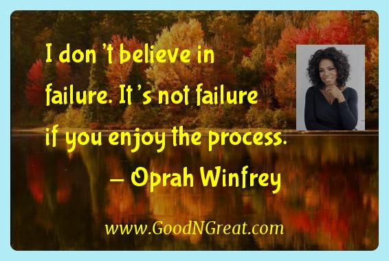 Oprah Winfrey Inspirational Quotes  - I don't believe in failure. It's not failure if you enjoy